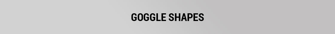 Goggle Guide - Goggle Shapes